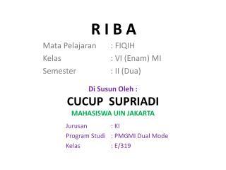 Di  Susun Oleh  :  CUCUP  SUPRIADI MAHASISWA UIN JAKARTA