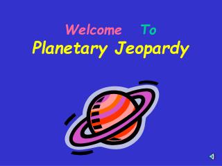 Welcome   To   Planetary Jeopardy