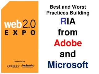 Best and Worst Practices Building R IA from  Adobe and  Microsoft