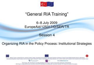 """ General RIA Training "" 6–8  July 2009 EuropeAid/125317/D/SER/TR Session 4"