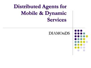 Distributed Agents for Mobile & Dynamic Services