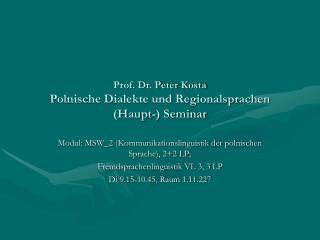 Prof. Dr. Peter Kosta Polnische Dialekte und Regionalsprachen (Haupt-) Seminar
