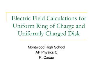 Electric Field Calculations for Uniform Ring of Charge and Uniformly Charged Disk