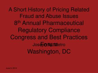 A Short History of Pricing Related Fraud and Abuse Issues 8th Annual Pharmaceutical Regulatory Compliance Congress and B