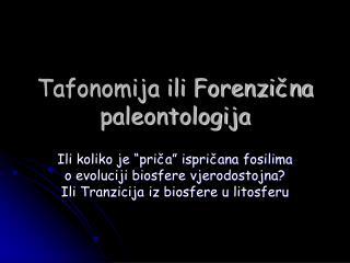 Tafonomija ili Forenzi?na paleontologija