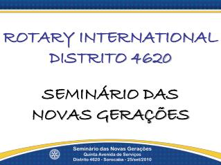 ROTARY INTERNATIONAL DISTRITO 4620 SEMINÁRIO DAS  NOVAS GERAÇÕES