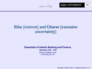 Essentials of Islamic Banking and Finance  Saturday, 6:30 ~ 9:30 IRSHAD AHMAD AIJAZ