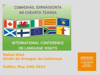 Rafael Rib� S�ndic de Greuges de Catalunya Dublin, May 24th 2013