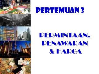 PERMINTAAN, PENAWARAN  & HARGA