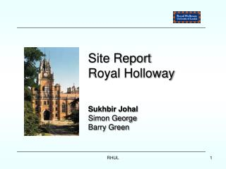 Site Report Royal Holloway Sukhbir Johal Simon George Barry Green