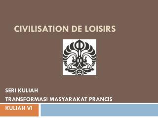 CIVILISATION DE LOISIRS