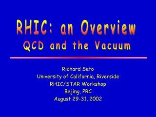 Richard Seto University of California, Riverside RHIC/STAR Workshop Bejing, PRC August 29-31, 2002
