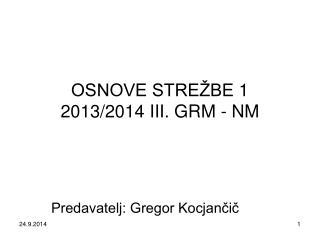 OSNOVE STREŽBE 1 2013/2014 III. GRM - NM
