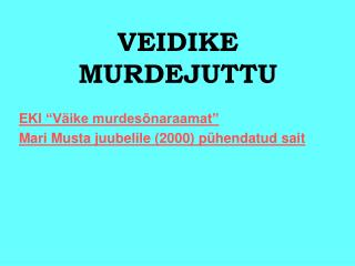 VEIDIKE MURDEJUTTU
