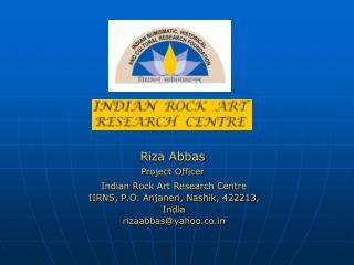 Indian Rock Art Research Centre IIRNS, P.O. Anjaneri, Nashik, 422213,  India rizaabbas@yahoo.co