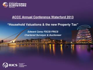 "ACCC Annual Conference Waterford 2013 ""Household Valuations & the new Property Tax"""