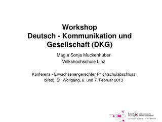 Workshop Deutsch - Kommunikation und Gesellschaft (DKG)
