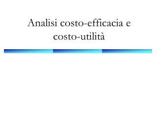 Analisi costo-efficacia e costo-utilità