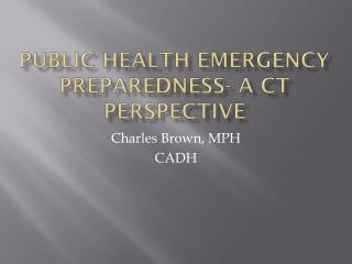 Public Health Emergency Preparedness- A CT Perspective
