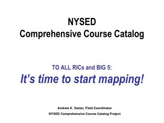 NYSED  Comprehensive Course Catalog TO ALL RICs and BIG 5: It's time to start mapping!