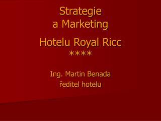 Strategie a Marketing  Hotelu Royal Ricc ****