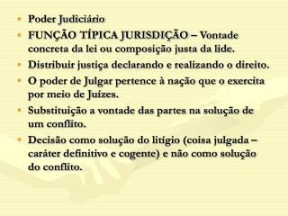 Poder Judiciário FUNÇÃO TÍPICA JURISDIÇÃO – Vontade concreta da lei ou composição justa da lide.