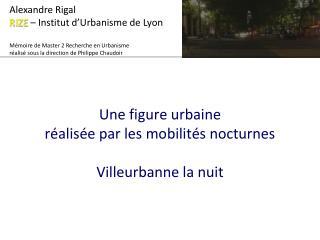 Une figure urbaine réalisée par les mobilités nocturnes Villeurbanne la nuit