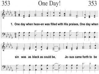1.  One day when heav-en was filled with His praises, One day when