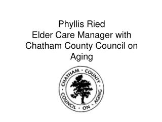 Phyllis Ried Elder Care Manager with Chatham County Council on Aging