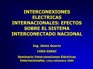 INTERCONEXIONES ELECTRICAS INTERNACIONALES: EFECTOS SOBRE EL SISTEMA INTERCONECTADO NACIONAL