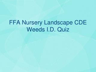 FFA Nursery Landscape CDE Weeds I.D. Quiz
