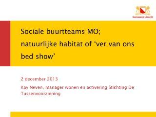 Sociale buurtteams MO; natuurlijke habitat of 'ver van ons bed show'