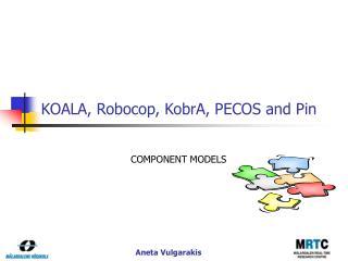 KOALA, Robocop, KobrA, PECOS and Pin