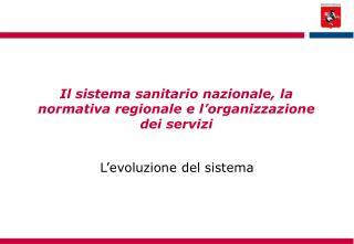 Il sistema sanitario nazionale, la normativa regionale e l'organizzazione dei servizi