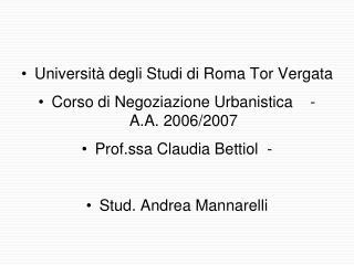Università degli Studi di Roma Tor Vergata Corso di Negoziazione Urbanistica    -  A.A. 2006/2007