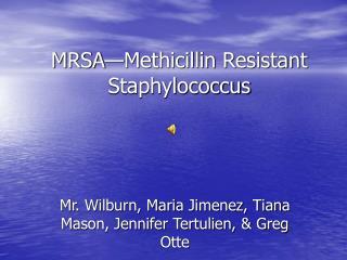 MRSA—Methicillin Resistant Staphylococcus