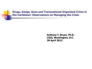 Anthony T. Bryan, Ph.D.   CSIS, Washington, D.C. 30 April 2012