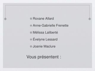 Roxane Allard Anne-Gabrielle Frenette Mélissa Laliberté Évelyne Lessard Joanie Maclure