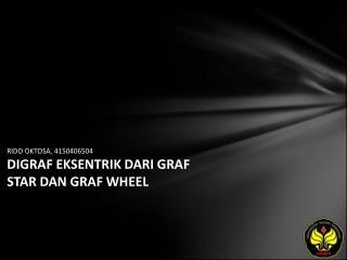 RIDO OKTOSA, 4150406504 DIGRAF EKSENTRIK DARI GRAF STAR DAN GRAF WHEEL