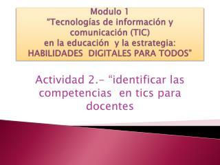 Actividad 2.- �identificar las competencias  en tics para docentes