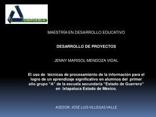 MAESTRÍA EN DESARROLLO EDUCATIVO DESARROLLO DE PROYECTOS JENNY MARISOL MENDOZA VIDAL