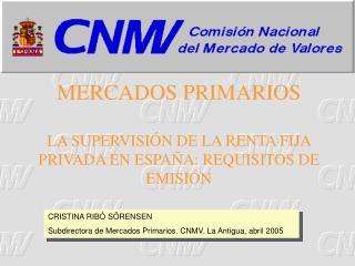 MERCADOS PRIMARIOS LA SUPERVISIÓN DE LA RENTA FIJA PRIVADA EN ESPAÑA: REQUISITOS DE EMISIÓN