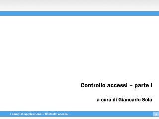 Controllo accessi – parte I a cura di Giancarlo Sola
