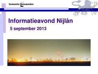Informatieavond Nijlân 5 september 2013