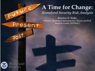 A Time for Change: Homeland Security Risk Analysis Brandon D. Wales