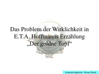 """Das Problem der Wirklichkeit in E.T.A. Hoffmanns Erzählung  """"Der goldne Topf"""""""