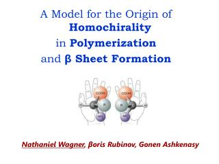 A Model for the Origin of  Homochirality in  Polymerization and  β  Sheet Formation