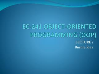 EC-241 OBJECT-ORIENTED PROGRAMMING (OOP)
