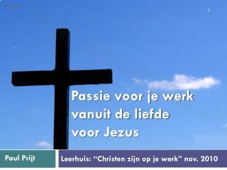 """Leerhuis: """"Christen zijn op je werk"""" nov. 2010"""