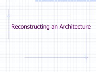 Reconstructing an Architecture